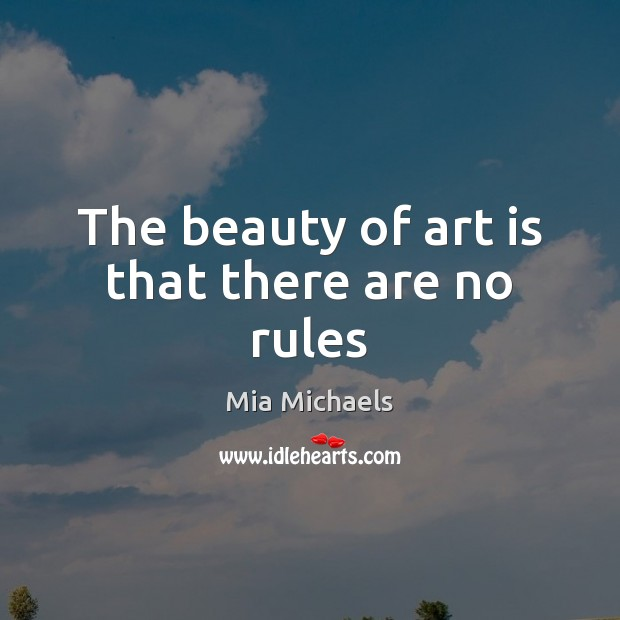 The beauty of art is that there are no rules Mia Michaels Picture Quote