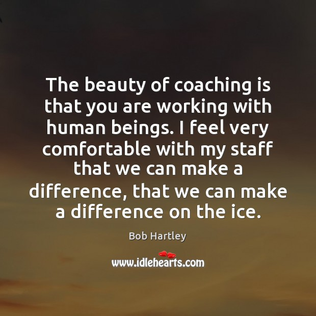 Image, The beauty of coaching is that you are working with human beings.