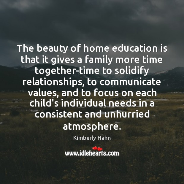 The beauty of home education is that it gives a family more Time Together Quotes Image