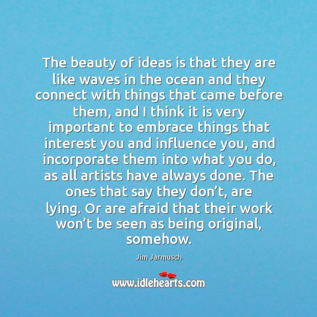 Image, The beauty of ideas is that they are like waves in the