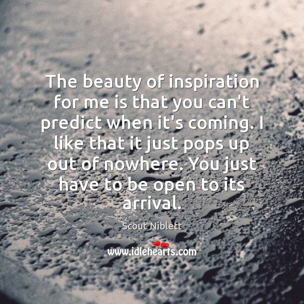 The beauty of inspiration for me is that you can't predict when Image
