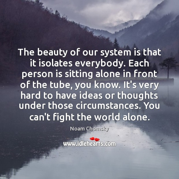 Image, The beauty of our system is that it isolates everybody. Each person