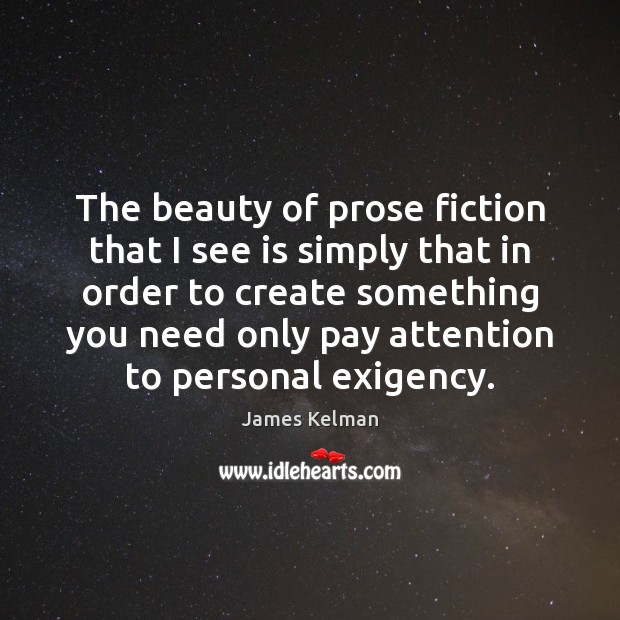 The beauty of prose fiction that I see is simply that in Image