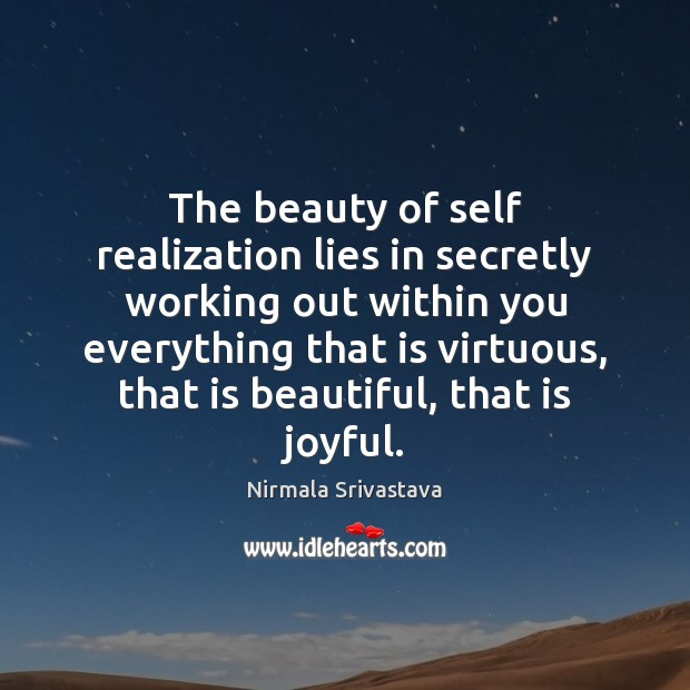 The beauty of self realization lies in secretly working out within you Nirmala Srivastava Picture Quote