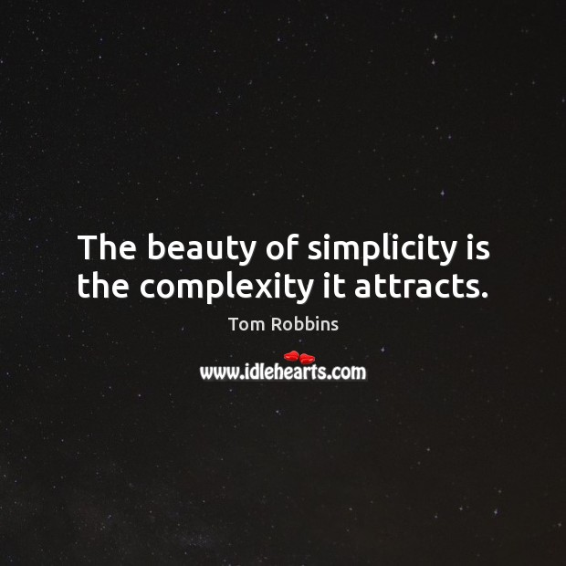 The beauty of simplicity is the complexity it attracts. Image