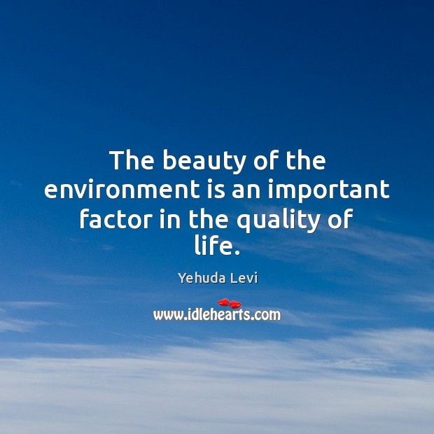 The beauty of the environment is an important factor in the quality of life. Environment Quotes Image