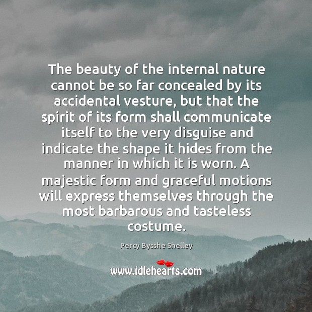 The beauty of the internal nature cannot be so far concealed by Image