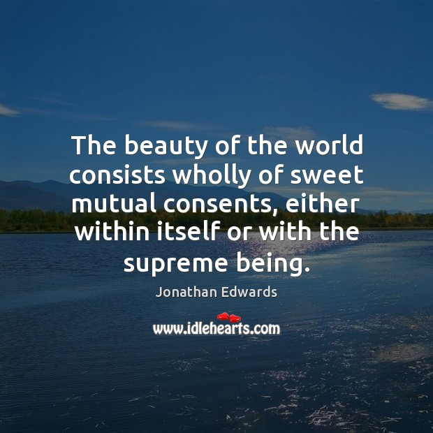 Image, The beauty of the world consists wholly of sweet mutual consents, either