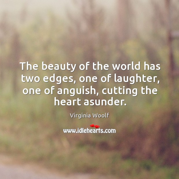 Image, The beauty of the world has two edges, one of laughter, one of anguish, cutting the heart asunder.