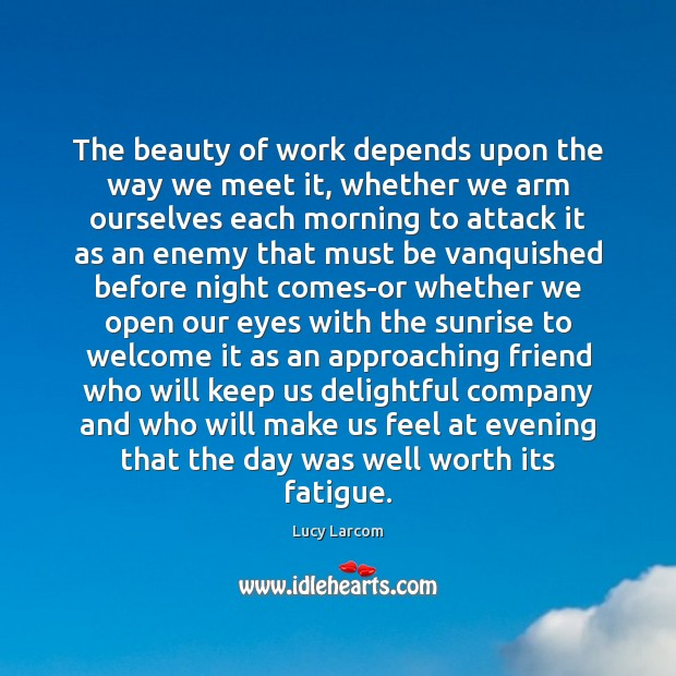 The beauty of work depends upon the way we meet it, whether Image