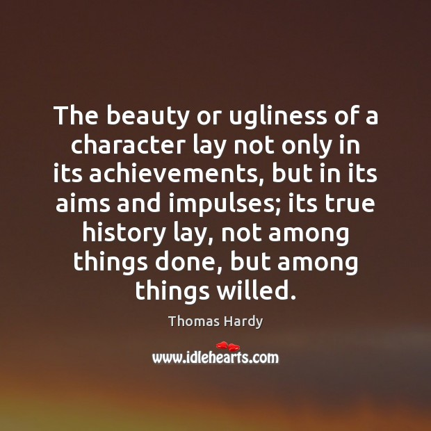 The beauty or ugliness of a character lay not only in its Thomas Hardy Picture Quote