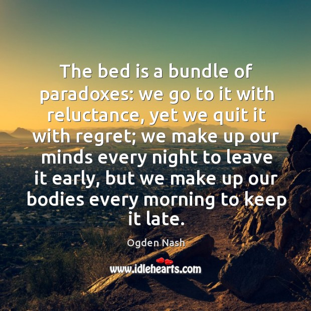 The bed is a bundle of paradoxes: we go to it with reluctance Image