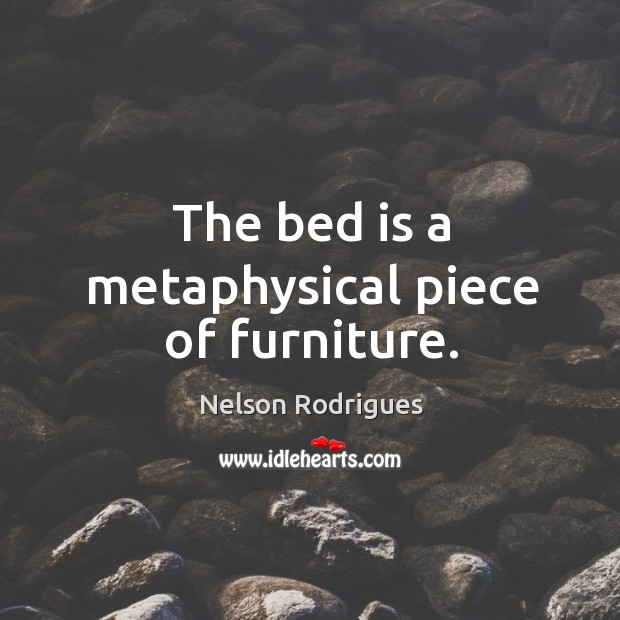 Image, The bed is a metaphysical piece of furniture.