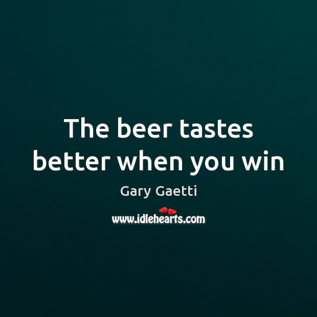 The beer tastes better when you win Image