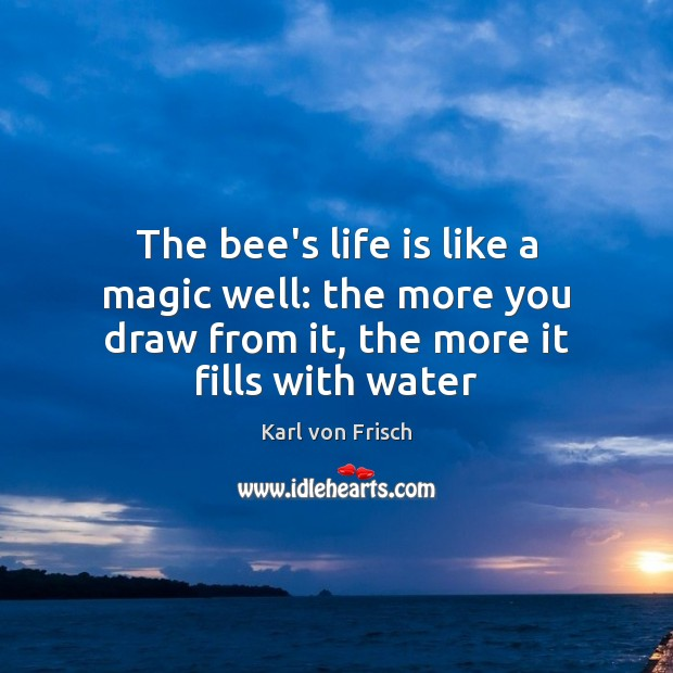 The bee's life is like a magic well: the more you draw Image