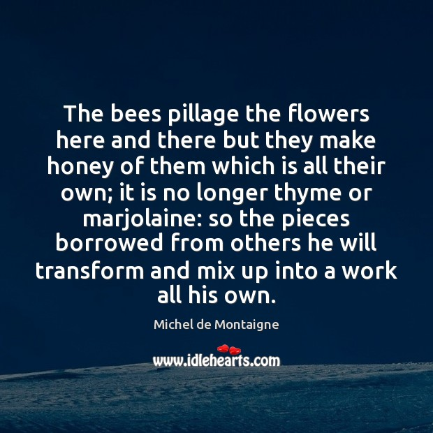 Image, The bees pillage the flowers here and there but they make honey