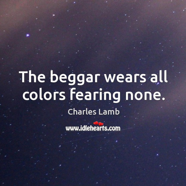 The beggar wears all colors fearing none. Image