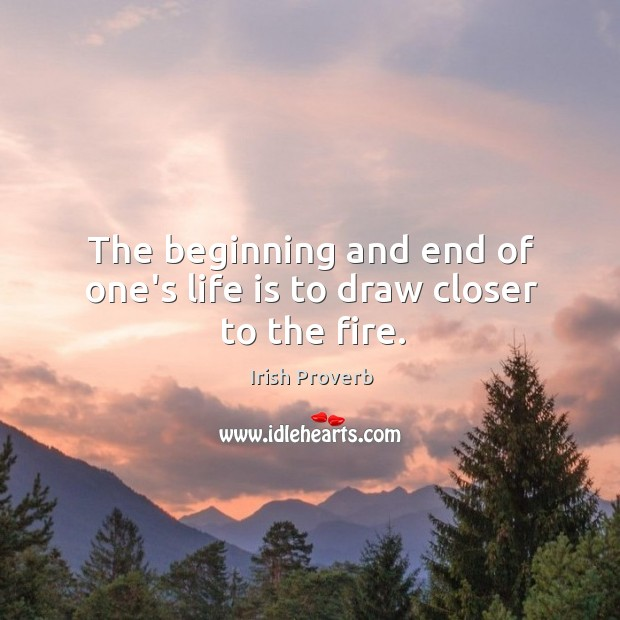 The beginning and end of one's life is to draw closer to the fire. Image