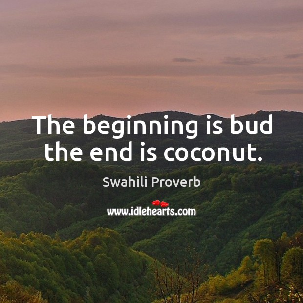 Image, The beginning is bud the end is coconut.