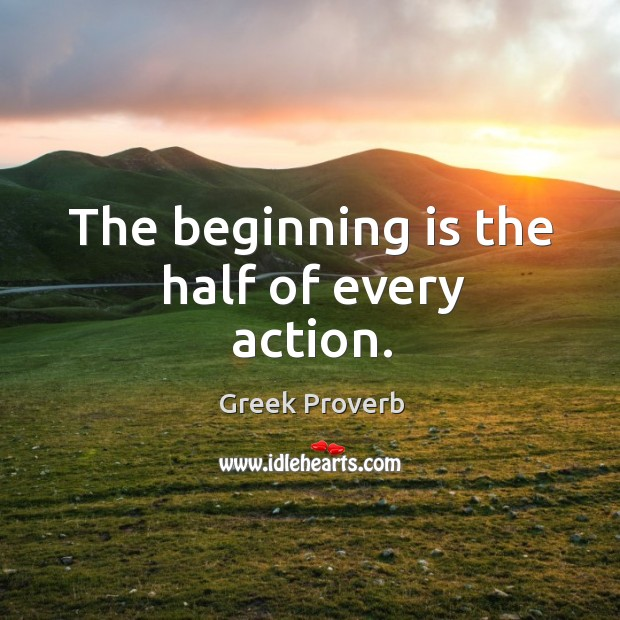 Image, The beginning is the half of every action.