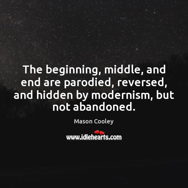 The beginning, middle, and end are parodied, reversed, and hidden by modernism, Image