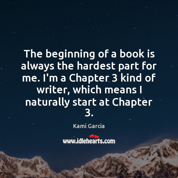 The beginning of a book is always the hardest part for me. Kami Garcia Picture Quote