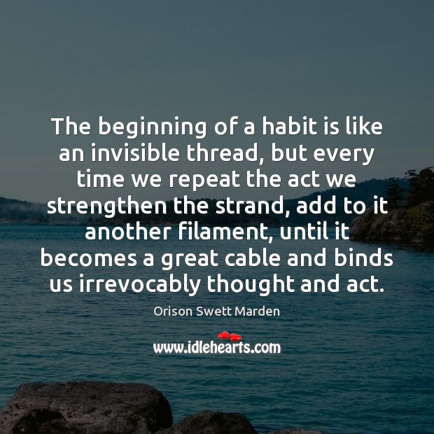 The beginning of a habit is like an invisible thread, but every Image