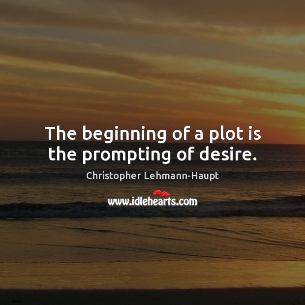 The beginning of a plot is the prompting of desire. Image