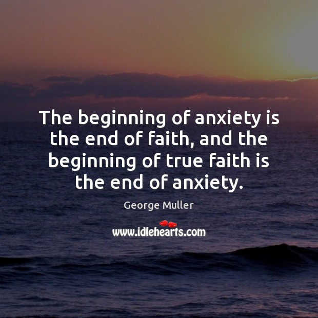 Image, The beginning of anxiety is the end of faith, and the beginning