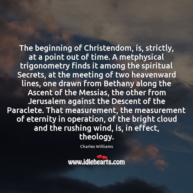 The beginning of Christendom, is, strictly, at a point out of time. Image
