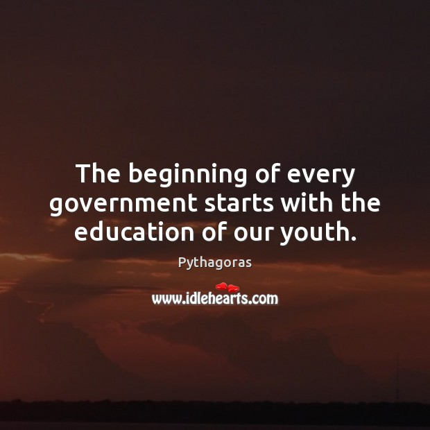 Image, The beginning of every government starts with the education of our youth.