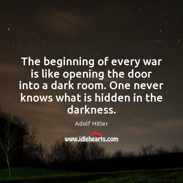 The beginning of every war is like opening the door into a Adolf Hitler Picture Quote