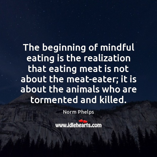 The beginning of mindful eating is the realization that eating meat is Image