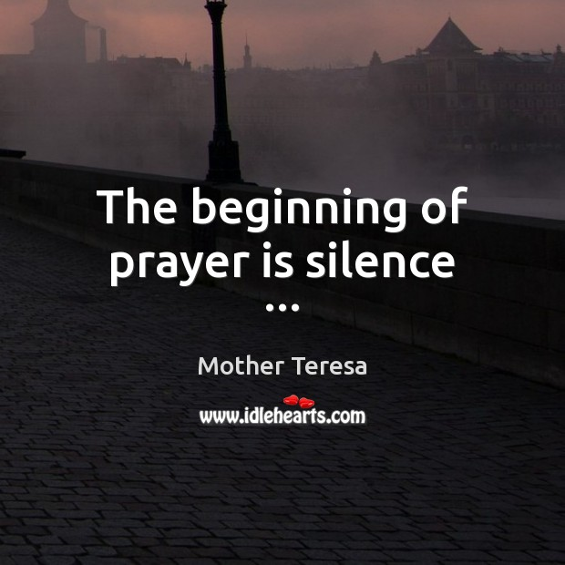 Image, The beginning of prayer is silence …