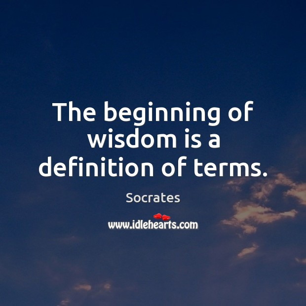 Image, The beginning of wisdom is a definition of terms.