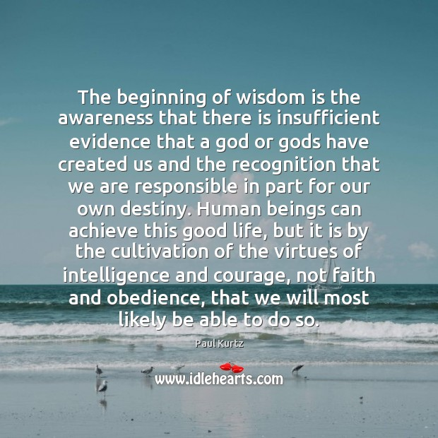 The beginning of wisdom is the awareness that there is insufficient evidence Image