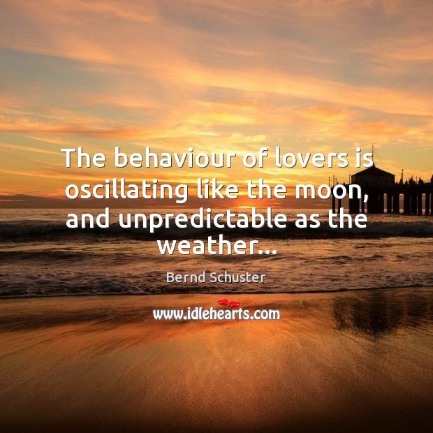 Image, The behaviour of lovers is oscillating like the moon, and unpredictable as the weather…