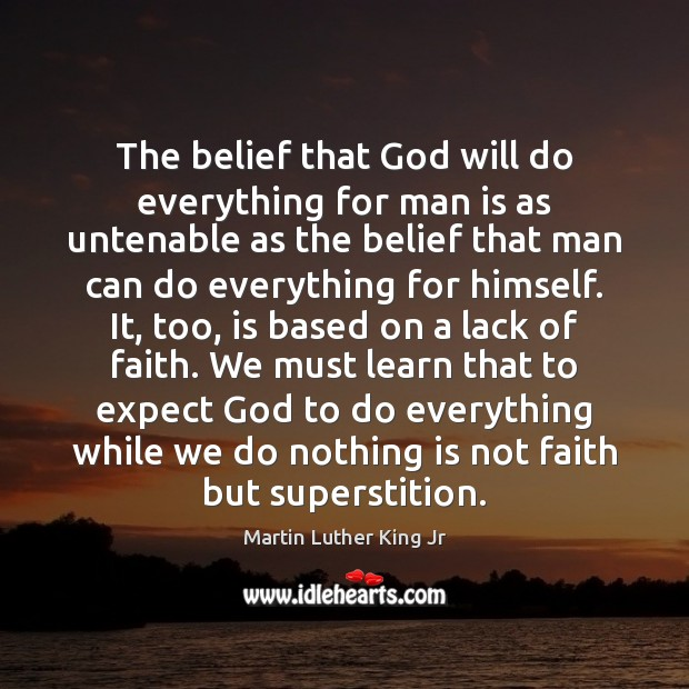 The belief that God will do everything for man is as untenable Martin Luther King Jr Picture Quote