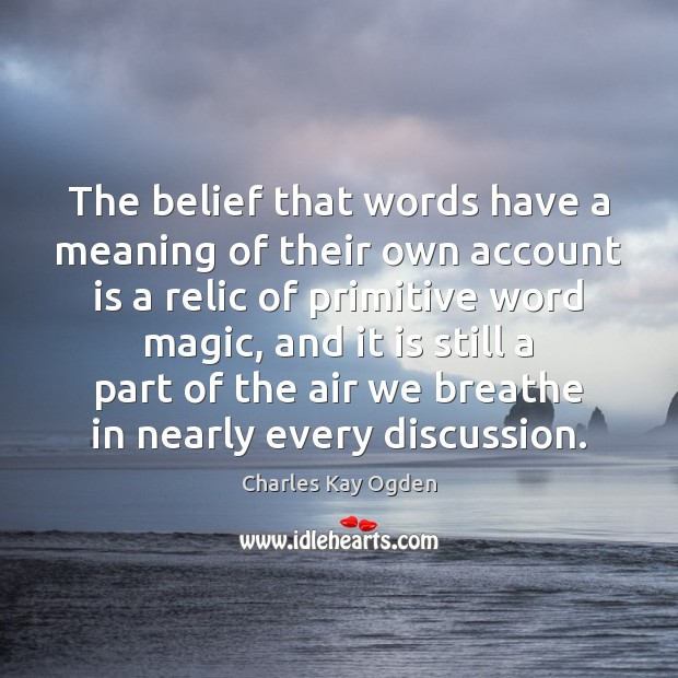 The belief that words have a meaning of their own account is Image