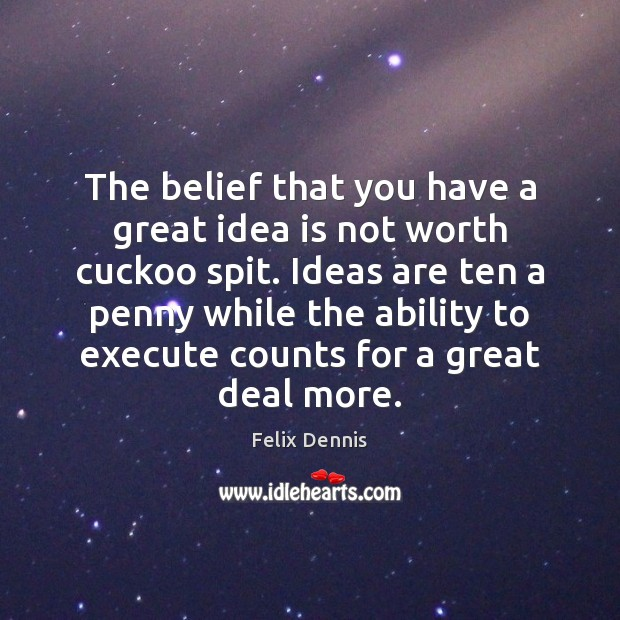 The belief that you have a great idea is not worth cuckoo Image