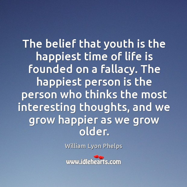 The belief that youth is the happiest time of life is founded on a fallacy. Image