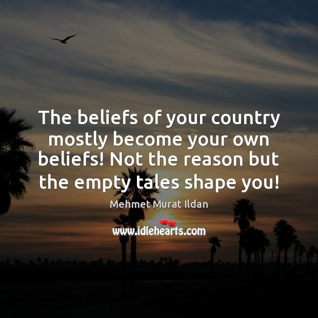 Image, The beliefs of your country mostly become your own beliefs! Not the