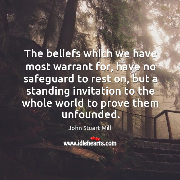 The beliefs which we have most warrant for, have no safeguard to Image