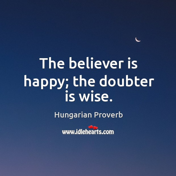 The believer is happy; the doubter is wise. Hungarian Proverbs Image