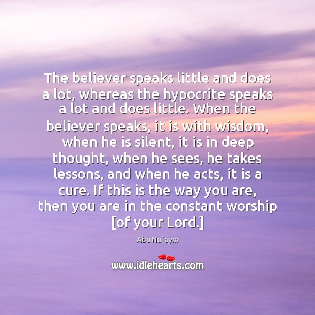 The believer speaks little and does a lot, whereas the hypocrite speaks Image