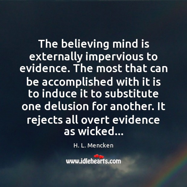 The believing mind is externally impervious to evidence. The most that can Image