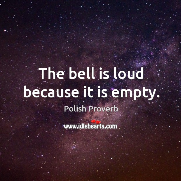 The bell is loud because it is empty. Polish Proverbs Image