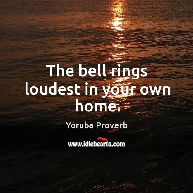Image, The bell rings loudest in your own home.