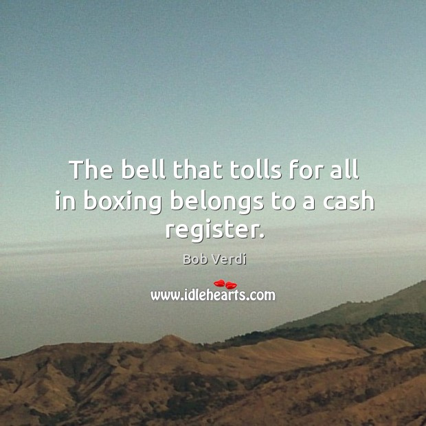 Image, The bell that tolls for all in boxing belongs to a cash register.