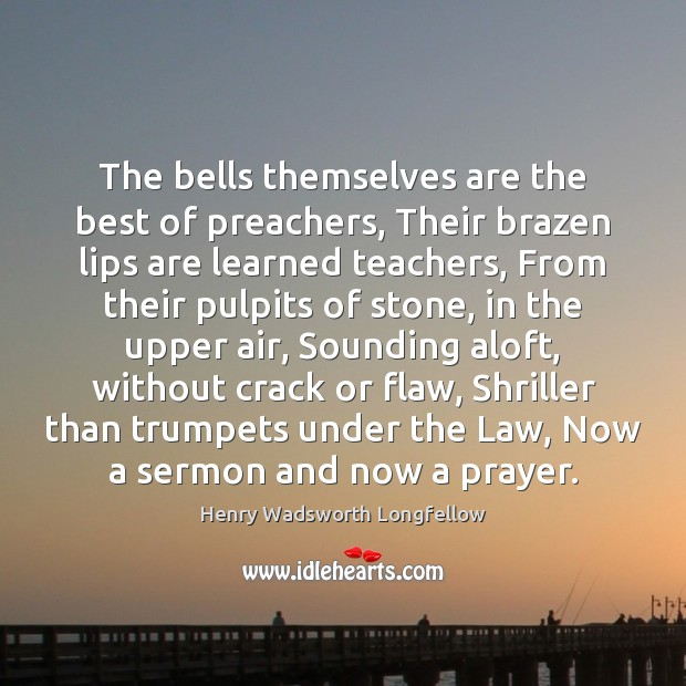 Image, The bells themselves are the best of preachers, Their brazen lips are